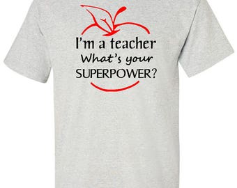 T-Shirt Im a Teacher Whats Your Superpower