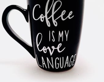 Unique Coffee Mugs, Coffee is my Love Language, Funny Coffee Mugs,  Gifts for Her, Gifts for Him