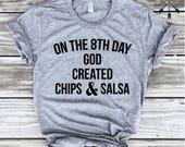 On the 8th Day God Created Chips & Salsa, Taco Shirt, I Love Tacos, Taco Tee, Shirt, Tshirt, T-shirt