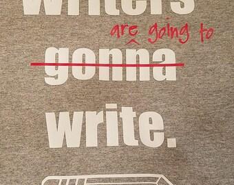 Writers gonna write- teacher shirt - tshirt - vinyl- grammar - language arts -  ELA