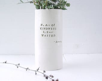 No Act of Kindness Is Ever Wasted.  Aesop.  Ceramic Vase. Flower Vessel.