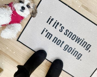 If it's snowing, I'm not going Winter Door mat, Holiday Doormat, Funny Christmas Mat // Screen Printed 18x27 by Be There in Five