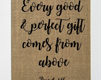 Every Good And Perfect Gift Comes From Above James 1:17 - BURLAP SIGN 5x7 8x10 - Rustic Vintage/Home Decor/Nursery/Bible Verse/Christian