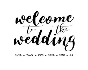 Welcome To The Wedding Svg, Png, Eps, Jpg, Dxf, for Silhouette Cameo, Cricut, Vector Cut Files | Vinyl Decal | Digital Instant Download