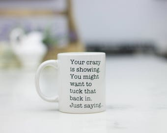 Your crazy is showing,  Funny coffee mug, coffee lover, gift for coffee, coffee mug, funny mug, coworker gift, statement mug, Funny sassy
