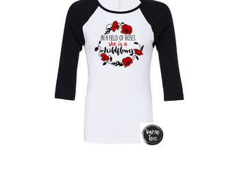 In a Field of Roses she is a Wildflower - Women's Shirts - Unisex Adult Shirts - Wildflower Shirts - Rose Shirts - Floral Wreath Shirts
