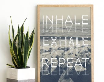 Inhale Exhale - Inhale Exhale Print - Inhale Exhale Quote - Inhale Exhale Repeat - Meditation Artwork - Just Breathe - Meditation Quote