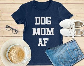 Dog mom AF, Dog mom AF shirts, Dog mom af shirt, dog mom af t shirt, dog mom af tank, dog mom af tee, dog mom shirt, funny dog mom shirts