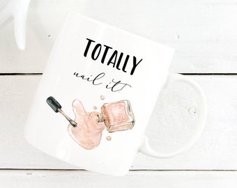 Totally Nail It Mug, Nailed It, Girly Mugs, Nail Technician Mug, Nail Technician Gift, Manicurist Mug, Manicurist Gift, Girly Gifts