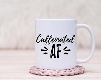 Caffeinated AF Mug // Gift For Her, Planner Gift, Mother's Day Gift