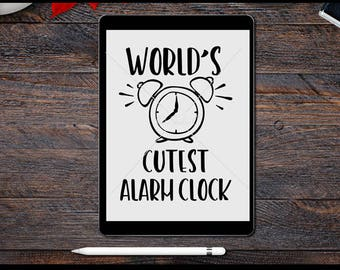 Baby SVG, World's Cutest Alarm Clock SVG, Machine Cutting Files, Baby SVG cut files, Baby Cutting Files, Cameo cutting files