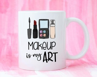 Make up is my art mug, make up is my art, MUA gift, mua mug, make up artist mug, make up artist gift, makeup mug, makeup cup
