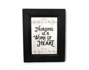 Nursing is a Work of Heart, Nurse, Wall Decor, Hospital, Nurses Station, Wall Hanging, Handmade, 9x7, Custom Wood Frame, Made in the USA