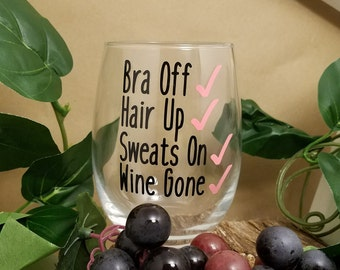 Bra Off Hair Up Sweats On Wine Gone Stemless Wine Glass, Funny Wine Glass, Stemless Wine Glass For Mom, Gift For Mom, Gift For Sister, Wine