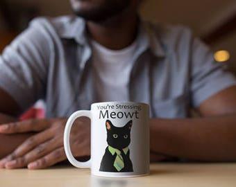 You're Stressing Meowt - Cat Mug - Funny Cat Mug - Funny - Cat - Black Cat - Workplace Mug - Cats - Black Cat Mug - Best Selling Mug - Mug
