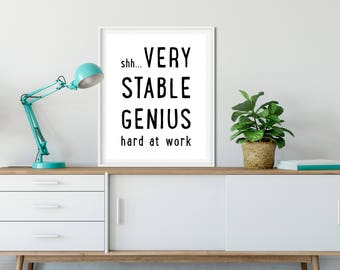 Very Stable Genius hard at work print, funny typography, office decor
