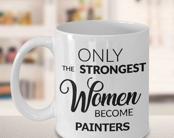 Painter Mug - Painter Gifts for Women - Only the Strongest Women Become Painters Ceramic Coffee Mug