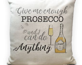 Prosecco Cushion Cover - Give me enough Prosecco and i can do anything - Glass and Bottle artwork - Drinking Quote - Home Decor 40cm 16 inch
