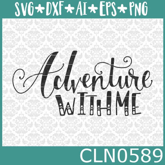 CLN0589 Adventure With Me Travel Wanderlust Hand Lettered SVG DXF Ai Eps PNG Vector INstant Download Commercial Cut File Cricut Silhouette