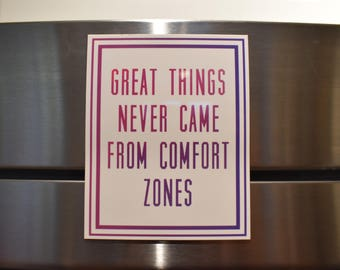 Great Things Never Came From Comfort Zones Magnet