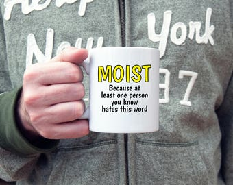 Rude mug, funny coffee mug, moist, the word moist, gross words, sarcastic mug, coffee mug, novelty coffee mug, statement mug, offensive mug