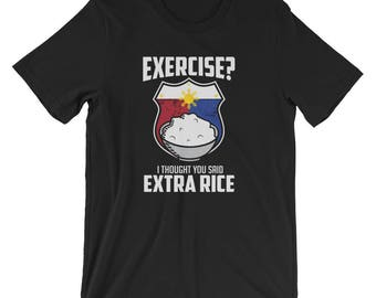 Exercise I Thought You Said Extra Rice Philippines T-Shirt