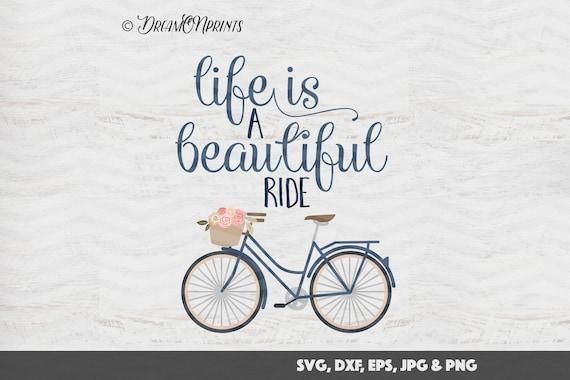 Life Is A Beautiful Ride Svg Bicycle Cut Files Digital Cut