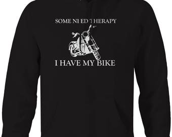 Motorcycle - Some Need Therapy - I Have My Bike Hooded Sweatshirt- U231