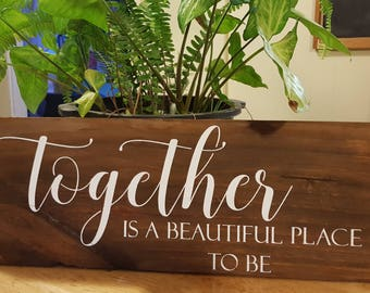 Rustic Timber Sign - Together is a beautiful place to be