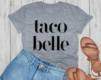 Taco belle shirt, taco bell, tacos, tacos shirt, foodie gift, funny shirt, taco, shirt, best friend gift, feed me tacos, gift, gift for her