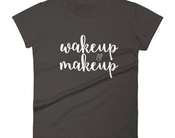 Wakeup & Makeup Women's short sleeve t-shirt