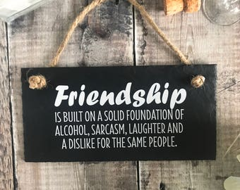Funny friend gift, Funny friendship quote, Friend plaque, Gift for friend, Hanging sign, Friendship sign, Friendship is built on. Slate Sign