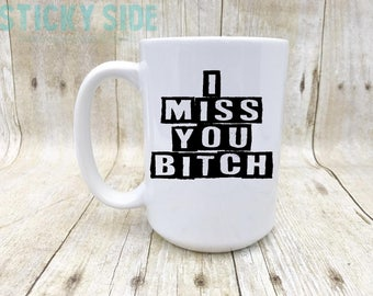 I Miss You Mug, I Miss You Bitch Mug, I Miss Your Face, Miss You Mug, My Favorite Bitch, Bitch Coffee Mug, Best Bitches Mug, Friends Forever
