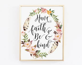 Inspirational quote, Have faith and be kind, Floral Quotes Wall Art, Printable Quotes, Wall gallery printable, Faith quote printable