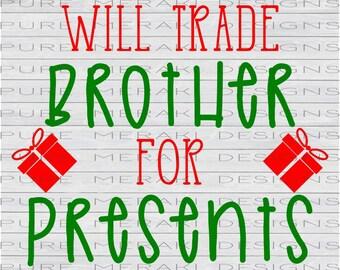 Will Trade Brother for Presents SVG, Christmas SVG, Christmas Baby, Kids SVG, Presents svg, Baby svg, Dear Santa svg, Siblings Xmas svg