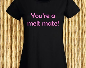 Love Island - You're a melt mate!