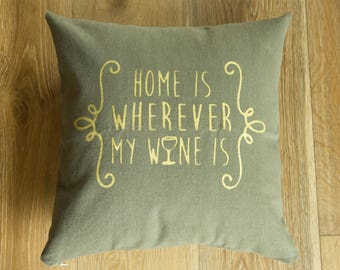 16x16 screen printed gold and light brown throw pillow cover - Home is wherever my wine is
