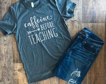 Womens TShirt | Caffeine Before Teaching | Teacher Shirt | Teacher Gift | Teacher Life | This Teacher Runs on | Teacher Life Shirt |