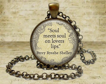 Percy Bysshe Shelley necklace Soul meets Soul on Lovers Lips quote jewelry Romantic Gift Literary Necklace Literature Poetry Gift