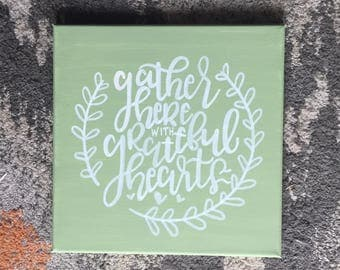 """Quote Canvas/ Gather here with grateful hearts/ Ready to ship!/ 10""""x10"""""""