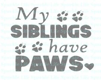 My Siblings have Paws SVG,EPS,DXF, Png cut file.  Digital Download. Dog, Baby, Child, Pet, Paws, Babies