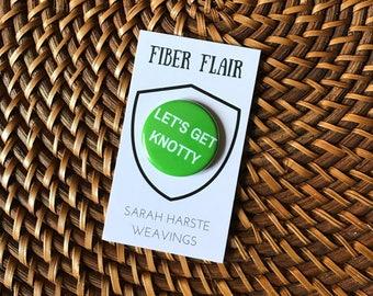 Let's Get Knotty - Gift for Macrame Artist, Macrame Pin, Lapel Pin, Yarn Badge, Fiber Pin, Macrame Lover, Gift for Fiber Artist