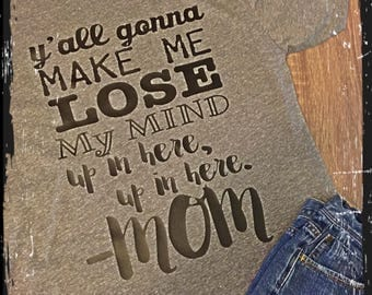 Mom Tee (yall gonna make me lose my mind)