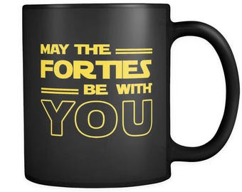 40th Birthday Gift, 40th Birthday Mug, 40 Birthday, May The Forties Be With You, Birthday Gift #a003