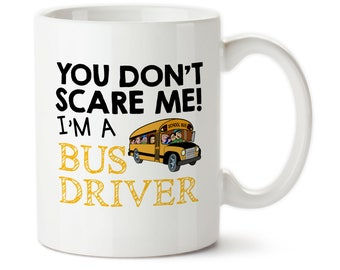 You Dont Scare Me, Im A Bus Driver, Coffee mug, Gift for bus driver, Mug for bus driver, Bus driver gift, Bus driver cups
