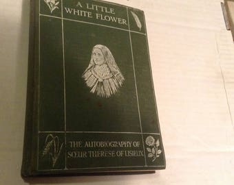 A Little White Flower White Flower The Autobiography ofSoeur Therese of Lisieux. 1916  Edition