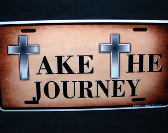 TAKE THE JOURNEY Metal Novelty License Plate For Cars Christian Religious
