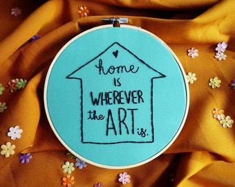 Home Is Wherever The Art Is Hoop Art, Embroidery Art