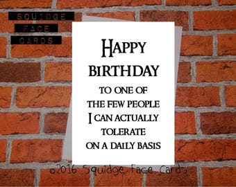 Funny, sarcastic birthday card - Happy birthday to one of the few people I can actually tolerate on a daily basis