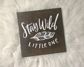 Stay Wild Little One Wood Sign